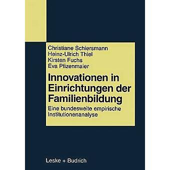 Innovationen in Einrichtungen der Familienbildung  Eine bundesweite empirische Institutionenanalyse by Schiersmann & Christiane