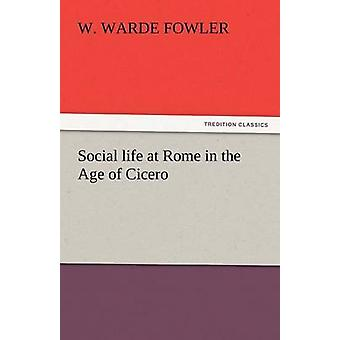 Social life at Rome in the Age of Cicero by Fowler & W. Warde