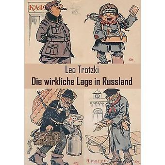 Die Wirkliche Lage in Russland by Trotzki & Leo