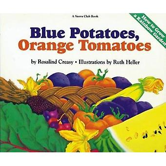 Blue Potatoes - Orange Tomatoes - How to Grow a Rainbow Garden by Rosa