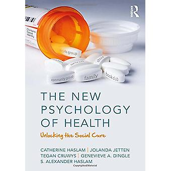 The New Psychology of Health - Unlocking the Social Cure by Catherine