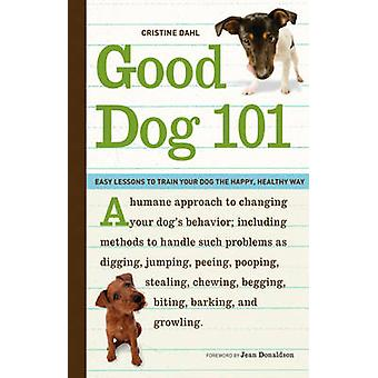Good Dog 101 - Easy Lessons to Train Your Dog the Happy - Healthy Way