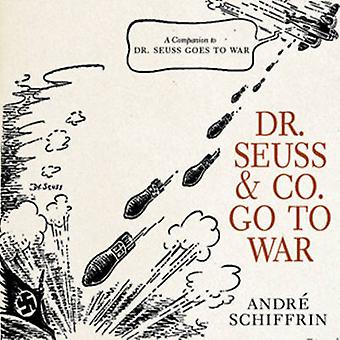 Dr Seuss and Co. Go to War - The World War II Editorial Cartoons of Am