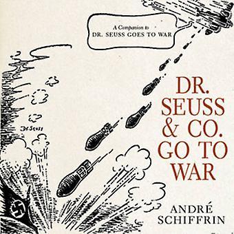 Dr Seuss and Co. Go to War - The World War II Editorial Cartoons of Am