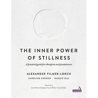 The Inner Power of Stillness - A Practical Guide for Therapists and Pr