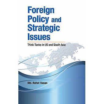 Foreign Policy & Strategic Issues - Think Tanks in US & South Asia by