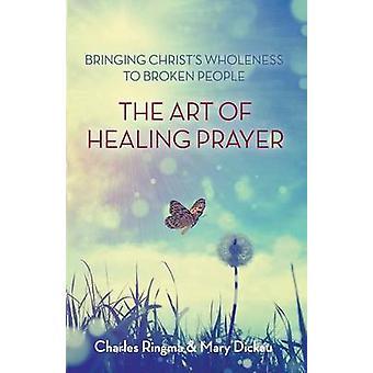 Kunsten av Healing bønn bringe messiaser helhet til ødelagte mennesker av Ringma & Charles