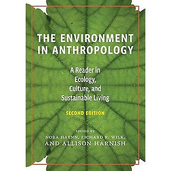 The Environment in Anthropology Second Edition by Nora Haenn & Allison Harnish & Richard Wilk