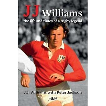 J J. Williams the Life and Times d'une légende de Rugby par Peter Jackson & J. J. Williams