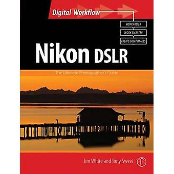 Nikon DSLR - The Ultimate Photographer's Guide by Jim White - Tony Swe