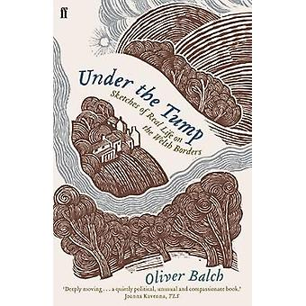 Under the Tump - Sketches of Real Life on the Welsh Borders by Oliver