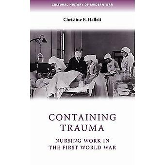Containing Trauma - Nursing Work in the First World War by Hallett - C
