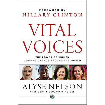 Vital Voices - The Power of Women Leading Change Around the World by A