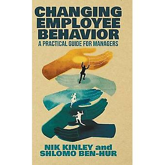 Changing Employee Behavior - A Practical Guide for Managers - 2015 by N