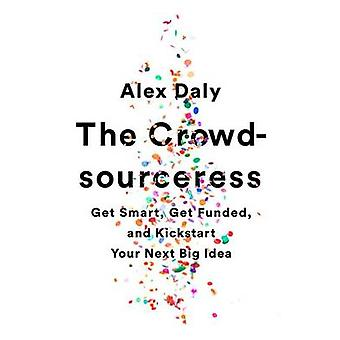 The Crowdsourceress - Get Smart - Get Funded - and Kickstart Your Next