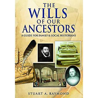 The Wills of Our Ancestors - A Guide for Family & Local Historians by