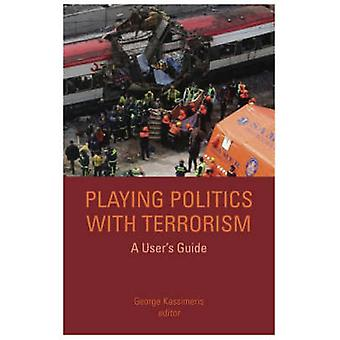 Playing Politics with Terrorism - A User's Guide by George Kassimeris
