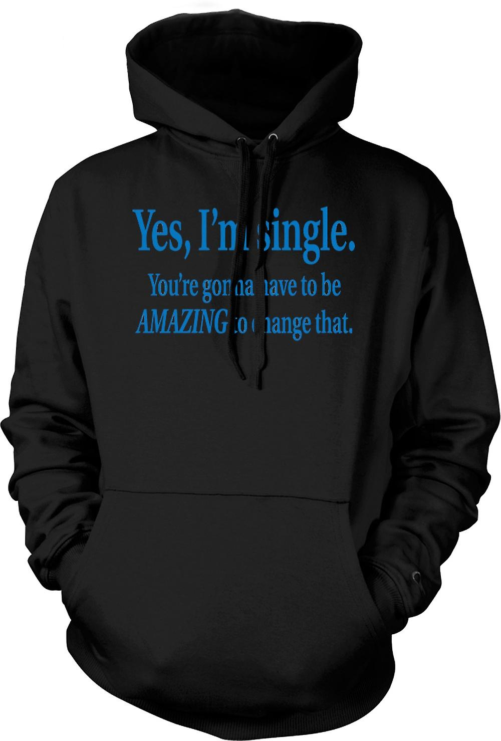 Mens Hoodie - I'm Single But You're Gonna Have To Be Amazing To Change That