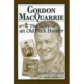 MacQuarrie Gordon - l'histoire d'un vieux chasseur de canard par Keith Crowley-