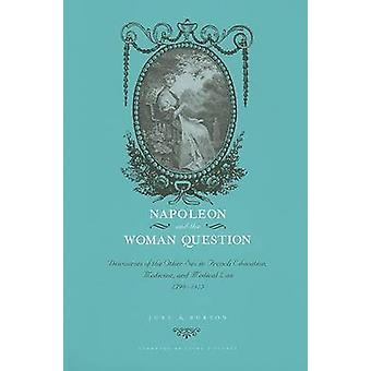 Napoleon and the Woman Question - Discourses of the Other Sex in Frenc