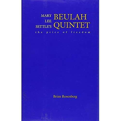 Mary Lee Settle& 039;s Beulah Quintet  The Price of Libredom (Southern Literary Studies)