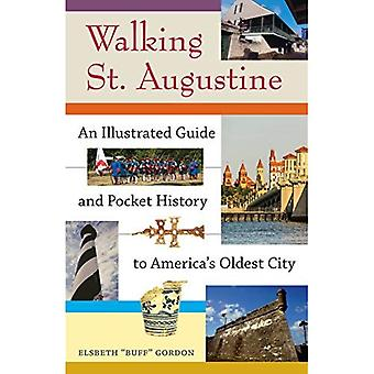 Walking St. Augustine: An Illustrated Guide and Pocket History to America's Oldest City (A Florida Quincentennial...