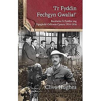 I'r Fyddin Fechgyn Gwalia: Recriwtio I'r Fyddin Yng Ngogledd-Orllewin Cymru 1914-16