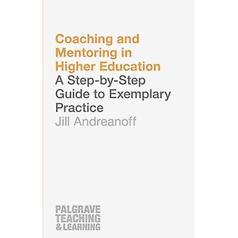 Coaching and Mentoring in Higher Education: A Step-by-Step Guide to Exemplary Practice (Palgrave� Teaching and Learning)
