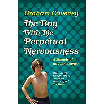 The Boy with the Perpetual� Nervousness: A Memoir of an Adolescence