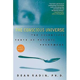 De bewuste Universe: De wetenschappelijke waarheid van paranormale verschijnselen