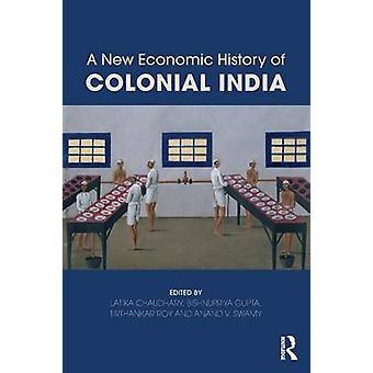 New Economic History of Colonial India by Latika Chaudhary