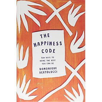 Le Code de bonheur - dix clés pour être le meilleur vous pouvez être par Domoniqu