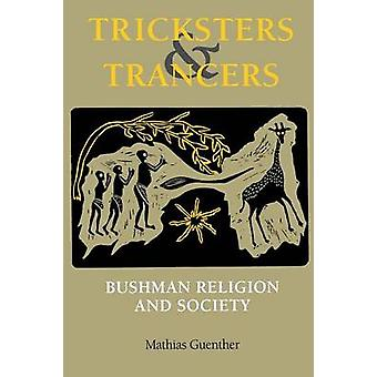 Tricksters and Trancers Bushman Religion and Society by Guenther & Mathias