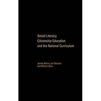 Social Literacy Citizenship Education and the National Curriculum by Arthur & James