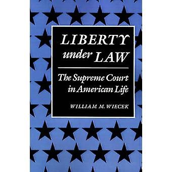 Liberty Under Law The Supreme Court in American Life by Wiecek & William M.
