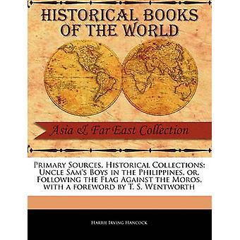 Primaire bronnen historische collecties Oom Sams Boys in de Filippijnen of volgende de vlag tegen de the Moros met een voorwoord van T. S. Wentworth door Hancock & Harrie Irving