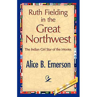 Ruth Fielding in the Great Northwest by Emerson & Alice B.