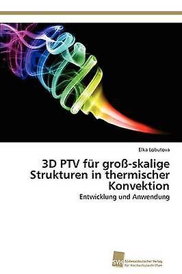 3D PTV fr groskalige Strukturen in thermischer Konvektion by Lobutova Elka