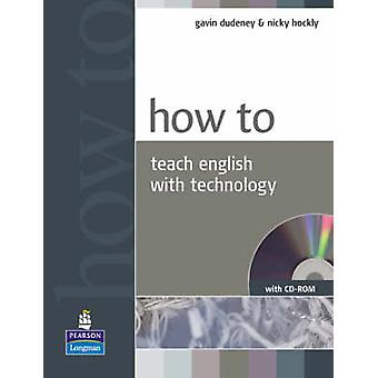 How to Teach English with Technology by Gavin Dudeney - Nicky Hockly