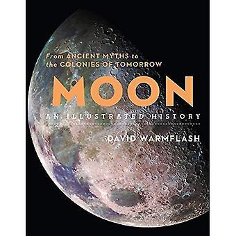 Moon: une histoire illustrée: des mythes antiques aux colonies de demain (Sterling histoires illustrées)