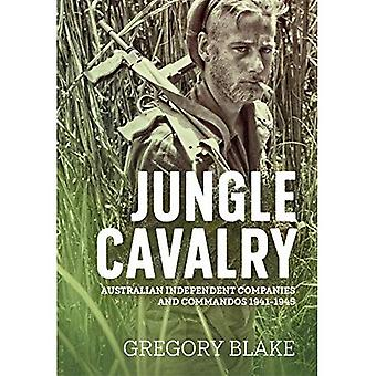 Jungle Cavalry: Australian Independent Companies and Commandos 1941-1945