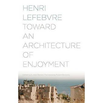 Toward an Architecture of Enjoyment by Henri Lefebvre - Lukasz Stanek