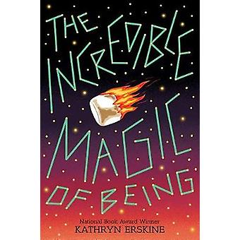 The Incredible Magic of Being by Kathryn Erskine - 9781338148510 Book