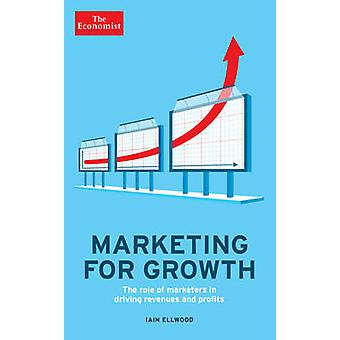The Economist - Marketing for Growth - The Role of Marketers in Driving