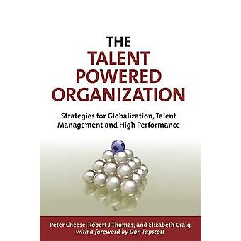 The Talent Powered Organization Strategies for Globalization Talent Management and High Performance by Cheese & Peter