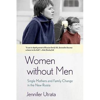 Women Without Men - Single Mothers and Family Change in the New Russia