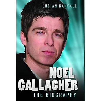 Noel Gallagher - the Biography by Lucian Randall - 9781782194248 Book