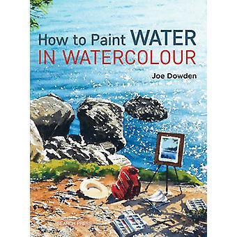 Como pintar água em aquarela por Joe Francis Dowden - 97817822141