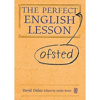 The Perfect Ofsted English Lesson by David Didau - Jackie Beere - 978