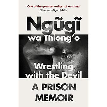 Wrestling with the Devil - A Prison Memoir by Ngugi wa Thiong'o - 9781